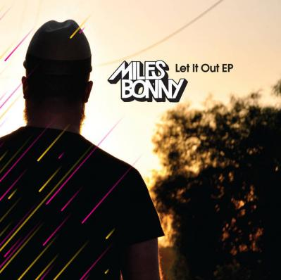 Miles Bonny  /  Let It Out EP (produced by Ta-ku)